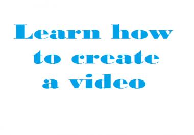 teach you to create videos